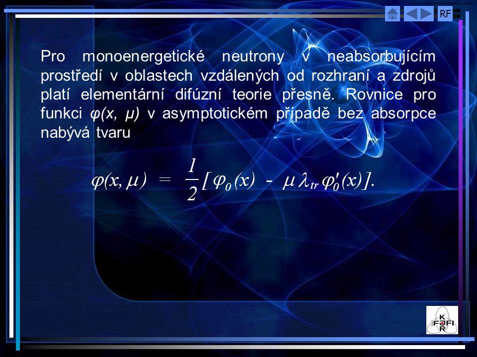 RF Pro monoenergetické neutrony v neabsorbujícím prostředí v oblastech vzdálených od rozhraní a zdrojů platí elementární difúzní teorie přesně. Rovnic