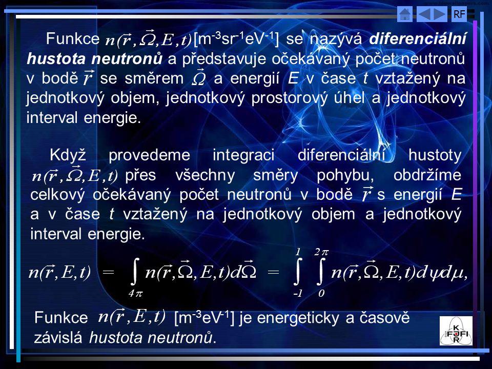 RF Pro homogenní izotropní prostředí, ve kterém nebudeme uvažovat časovou změnu izotopického složení ani zpožděnou emisi neutronů, transportní rovnice může být napsána ve tvaru - diferenciální hustota toku neutronů, - celkový (totální) makroskopický účinný průřez, -diferenciální hustota rychlosti vzniku neutronů z vnějších zdrojů, - celkový pravděpodobný počet neutronů s energií v jednotkovém intervalu kolem E a směrem pohybu v jednotkovém prostorovém úhlu kolem vzniklých po rozptylové interakci jednoho neutronu, který měl před interakcí energii E' a směr na jednotku dráhy.
