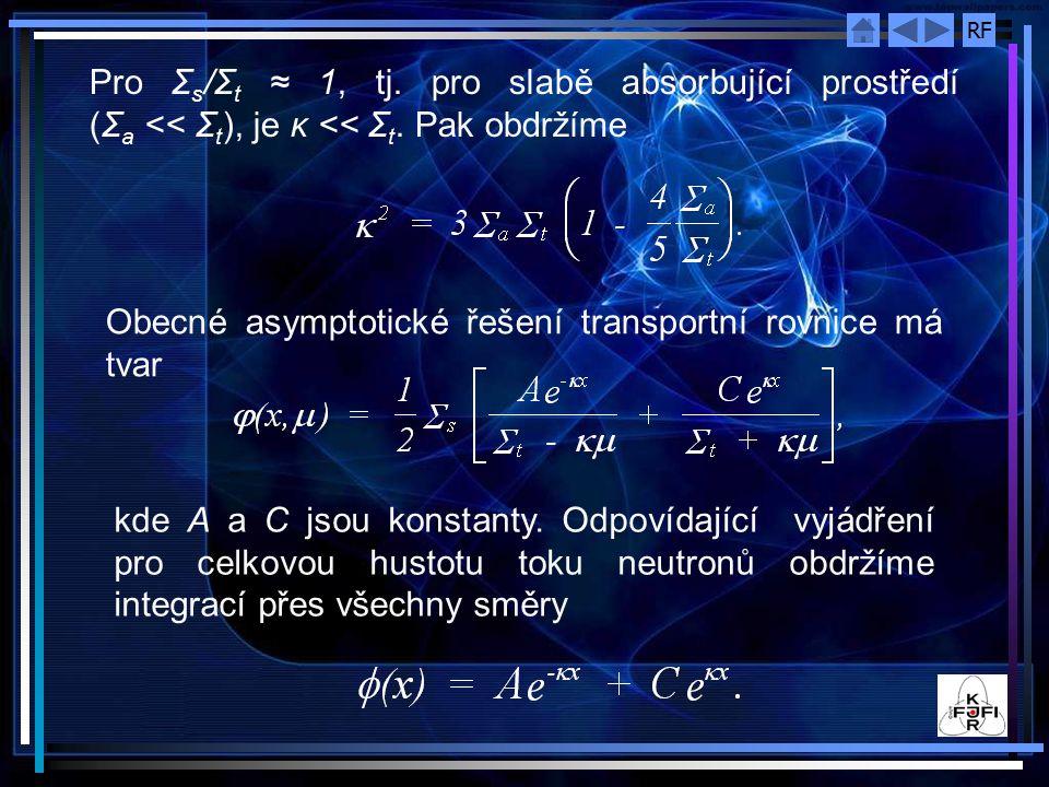 RF Pro Σ s /Σ t ≈ 1, tj. pro slabě absorbující prostředí (Σ a << Σ t ), je κ << Σ t. Pak obdržíme Obecné asymptotické řešení transportní rovnice má tv