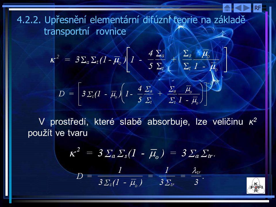 RF 4.2.2. Upřesnění elementární difúzní teorie na základě transportní rovnice V prostředí, které slabě absorbuje, lze veličinu κ 2 použít ve tvaru