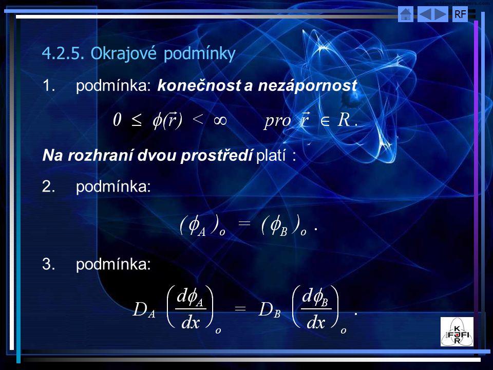 RF 4.2.5. Okrajové podmínky 1.podmínka: konečnost a nezápornost 2. podmínka: Na rozhraní dvou prostředí platí : 3. podmínka: