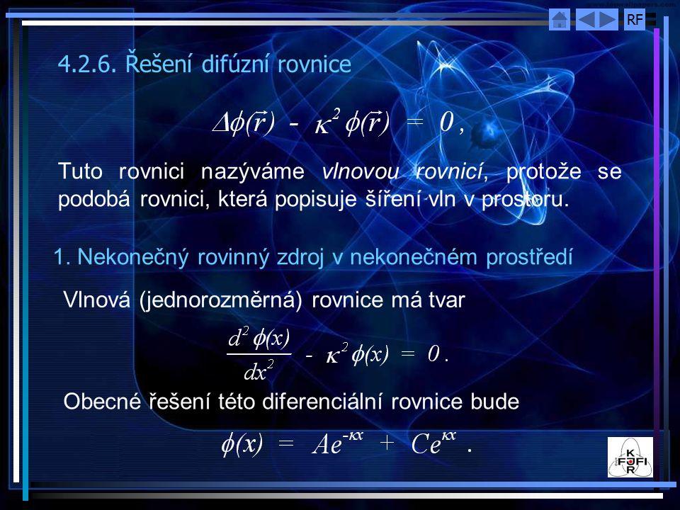 RF 4.2.6. Řešení difúzní rovnice Tuto rovnici nazýváme vlnovou rovnicí, protože se podobá rovnici, která popisuje šíření vln v prostoru. 1. Nekonečný