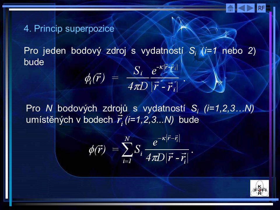 RF 4. Princip superpozice Pro jeden bodový zdroj s vydatností S i (i=1 nebo 2) bude Pro N bodových zdrojů s vydatností S i (i=1,2,3…N) umístěných v bo