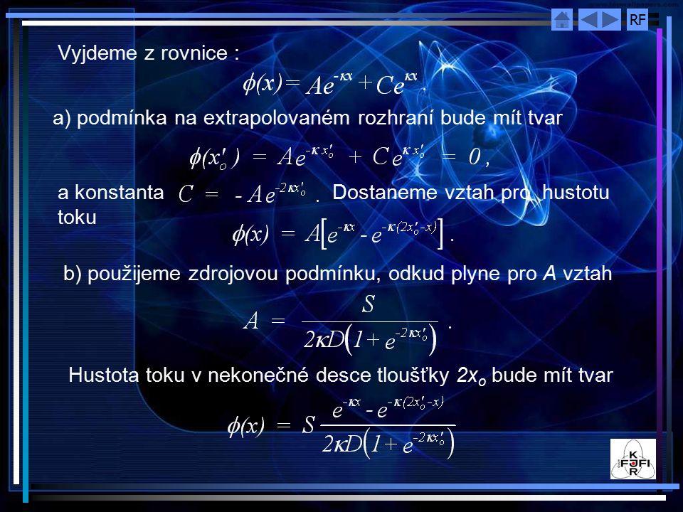 RF Vyjdeme z rovnice : a) podmínka na extrapolovaném rozhraní bude mít tvar a konstanta Dostaneme vztah pro hustotu toku b) použijeme zdrojovou podmín