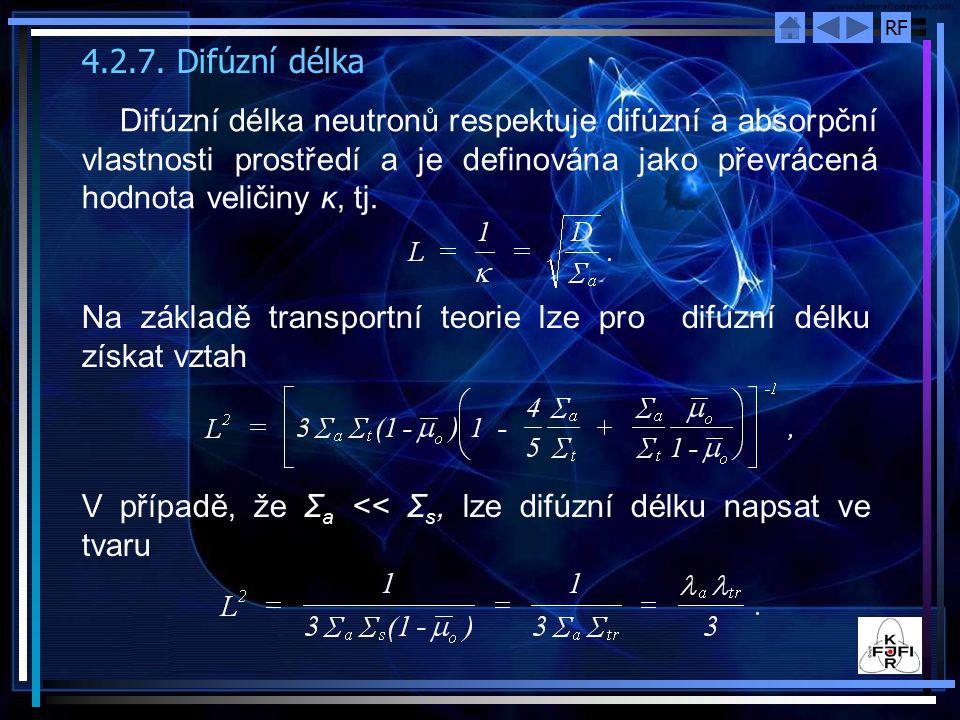 RF 4.2.7. Difúzní délka Difúzní délka neutronů respektuje difúzní a absorpční vlastnosti prostředí a je definována jako převrácená hodnota veličiny κ,