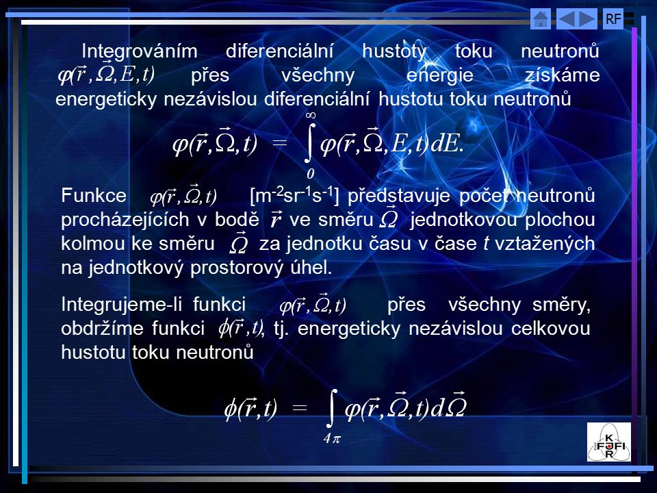 RF Integrováním diferenciální hustoty toku neutronů přes všechny energie získáme energeticky nezávislou diferenciální hustotu toku neutronů Funkce [m