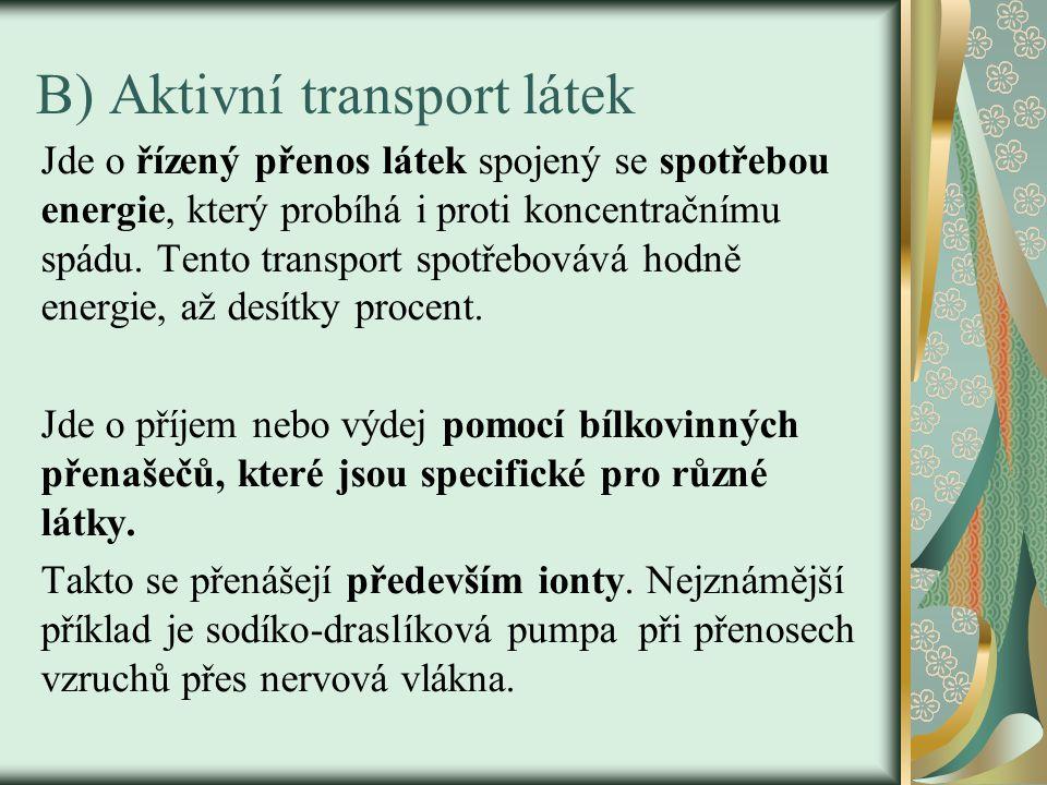 B) Aktivní transport látek Jde o řízený přenos látek spojený se spotřebou energie, který probíhá i proti koncentračnímu spádu.