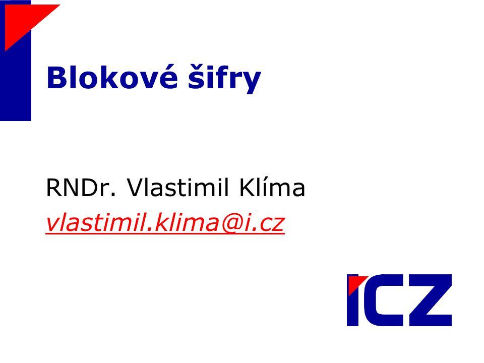 Blokové šifry RNDr. Vlastimil Klíma vlastimil.klima@i.cz