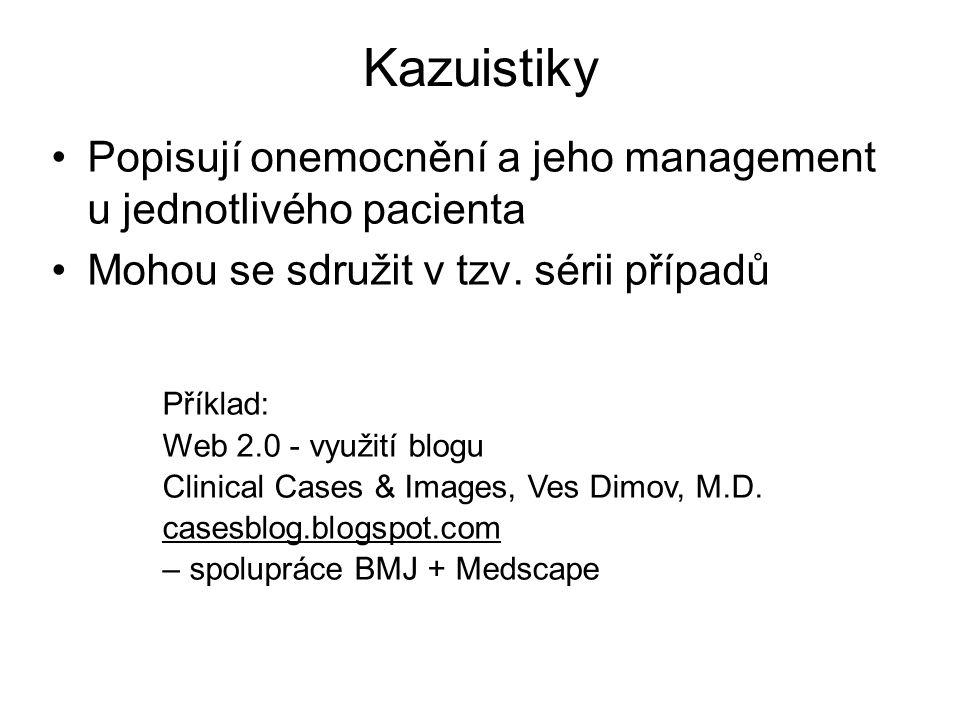 Kazuistiky Popisují onemocnění a jeho management u jednotlivého pacienta Mohou se sdružit v tzv. sérii případů Příklad: Web 2.0 - využití blogu Clinic