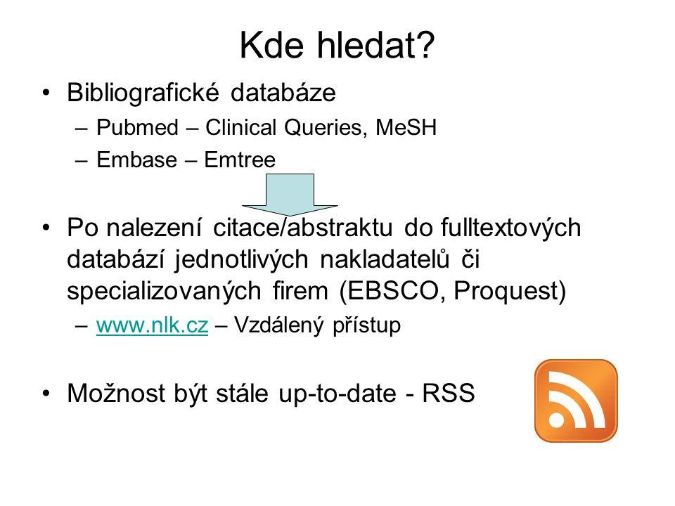 Kde hledat? Bibliografické databáze –Pubmed – Clinical Queries, MeSH –Embase – Emtree Po nalezení citace/abstraktu do fulltextových databází jednotliv