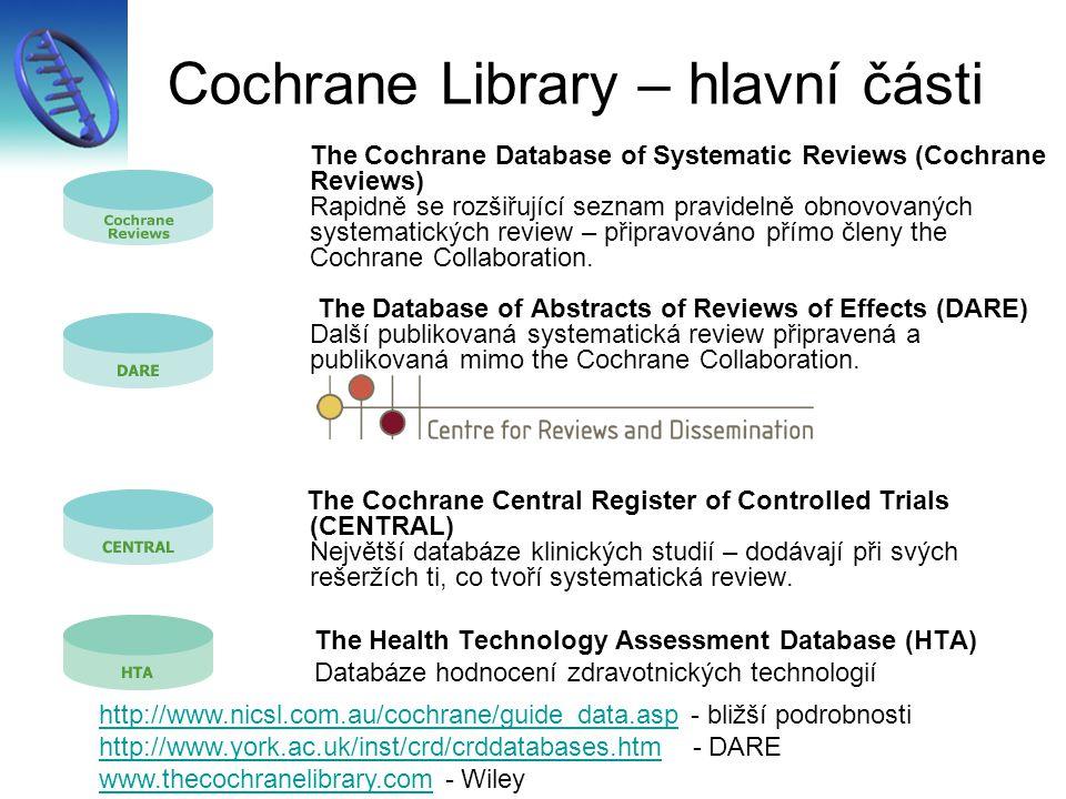 Cochrane Library – hlavní části The Cochrane Database of Systematic Reviews (Cochrane Reviews) Rapidně se rozšiřující seznam pravidelně obnovovaných systematických review – připravováno přímo členy the Cochrane Collaboration.