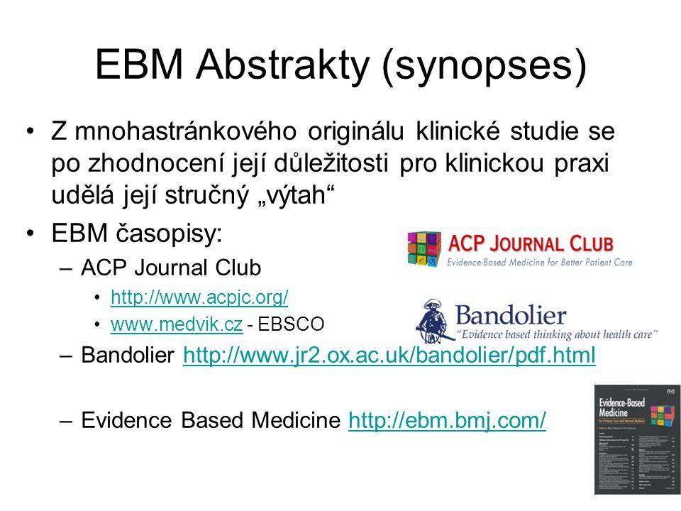 "EBM Abstrakty (synopses) Z mnohastránkového originálu klinické studie se po zhodnocení její důležitosti pro klinickou praxi udělá její stručný ""výtah EBM časopisy: –ACP Journal Club http://www.acpjc.org/ www.medvik.cz - EBSCOwww.medvik.cz –Bandolier http://www.jr2.ox.ac.uk/bandolier/pdf.htmlhttp://www.jr2.ox.ac.uk/bandolier/pdf.html –Evidence Based Medicine http://ebm.bmj.com/http://ebm.bmj.com/"