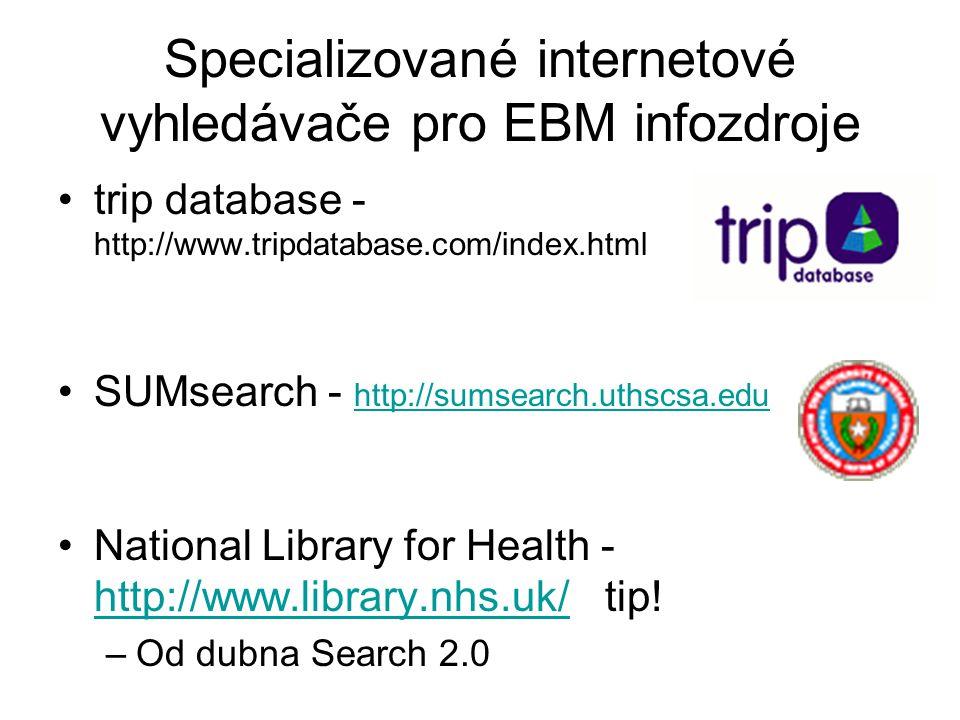 Specializované internetové vyhledávače pro EBM infozdroje trip database - http://www.tripdatabase.com/index.html SUMsearch - http://sumsearch.uthscsa.