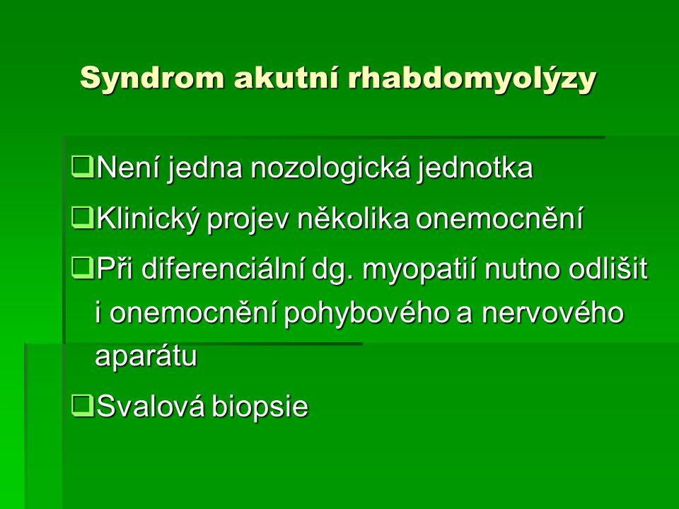 Syndrom akutní rhabdomyolýzy  Není jedna nozologická jednotka  Klinický projev několika onemocnění  Při diferenciální dg. myopatií nutno odlišit i