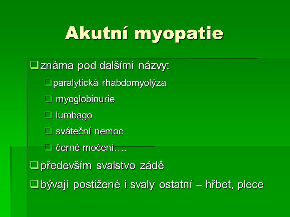 Akutní myopatie  známa pod dalšími názvy:  paralytická rhabdomyolýza  myoglobinurie  lumbago  sváteční nemoc  černé močení….  především svalstv
