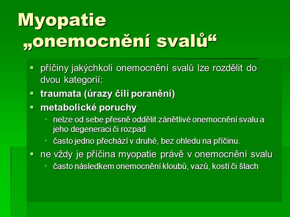 """Myopatie """"onemocnění svalů""""  příčiny jakýchkoli onemocnění svalů lze rozdělit do dvou kategorií:  traumata (úrazy čili poranění)  metabolické poruc"""