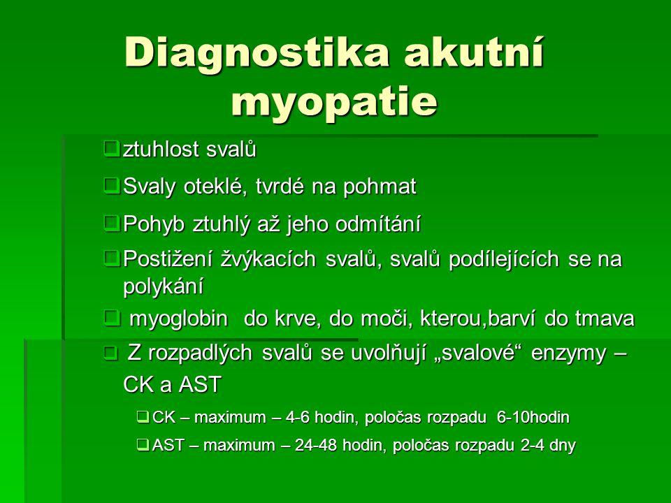Diagnostika akutní myopatie  ztuhlost svalů  Svaly oteklé, tvrdé na pohmat  Pohyb ztuhlý až jeho odmítání  Postižení žvýkacích svalů, svalů podíle