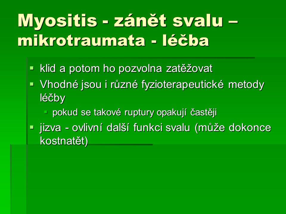 Myositis - zánět svalu – mikrotraumata - léčba  klid a potom ho pozvolna zatěžovat  Vhodné jsou i různé fyzioterapeutické metody léčby  pokud se ta