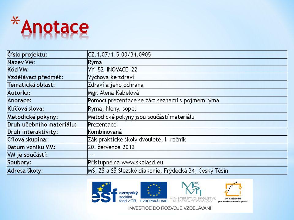 Číslo projektu:CZ.1.07/1.5.00/34.0905 Název VM:Rýma Kód VM:VY_52_INOVACE_22 Vzdělávací předmět:Výchova ke zdraví Tematická oblast:Zdraví a jeho ochrana Autorka:Mgr.