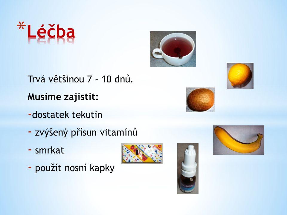 Trvá většinou 7 – 10 dnů. Musíme zajistit: - dostatek tekutin - zvýšený přísun vitamínů - smrkat - použít nosní kapky