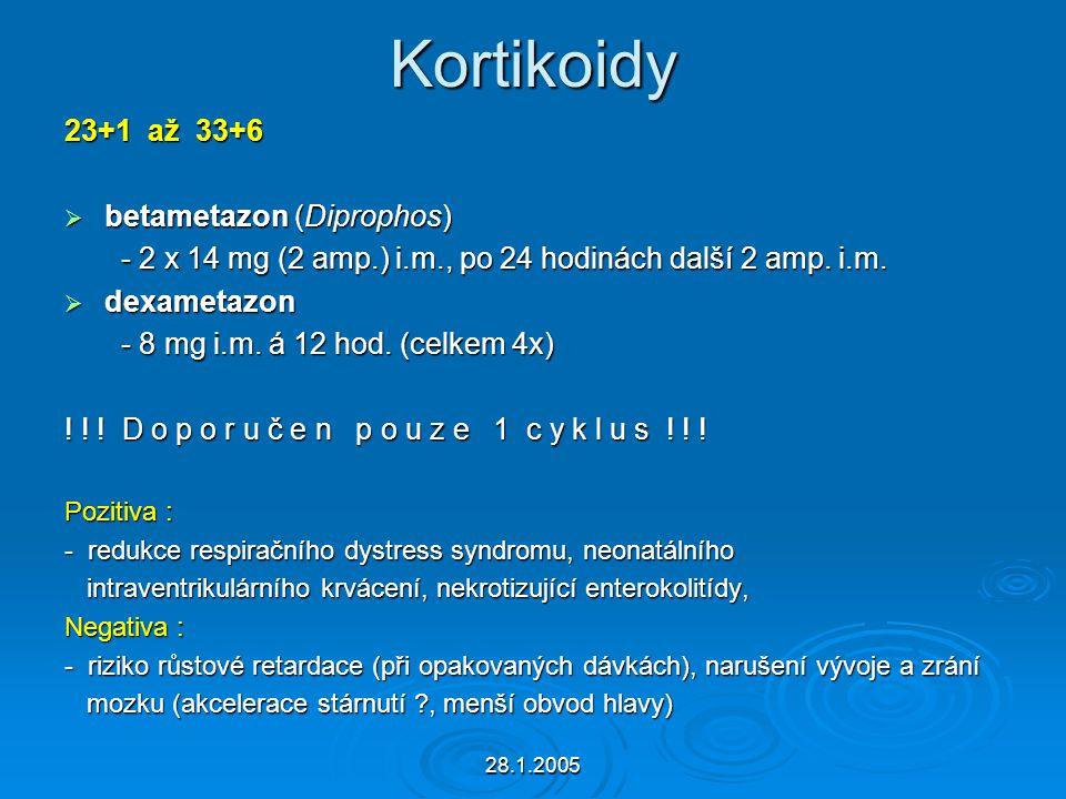 28.1.2005 Kortikoidy 23+1 až 33+6  betametazon (Diprophos) - 2 x 14 mg (2 amp.) i.m., po 24 hodinách další 2 amp. i.m. - 2 x 14 mg (2 amp.) i.m., po