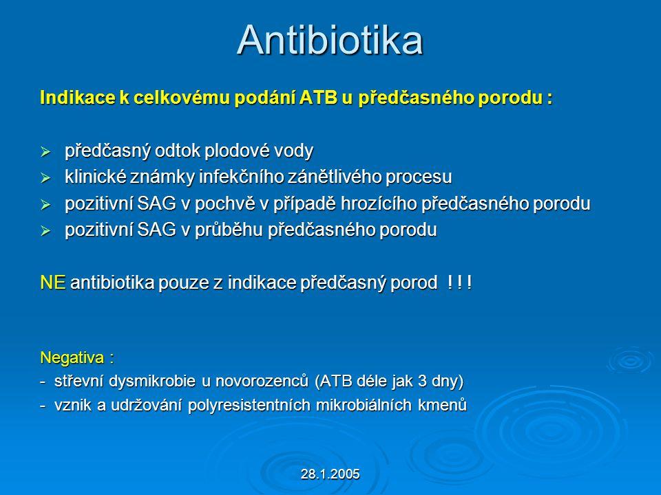 28.1.2005 Antibiotika Indikace k celkovému podání ATB u předčasného porodu :  předčasný odtok plodové vody  klinické známky infekčního zánětlivého p