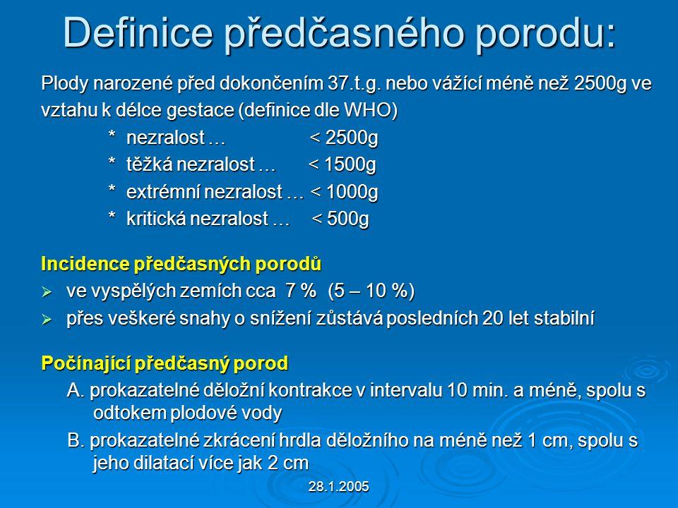 28.1.2005 Definice předčasného porodu: Plody narozené před dokončením 37.t.g. nebo vážící méně než 2500g ve vztahu k délce gestace (definice dle WHO)