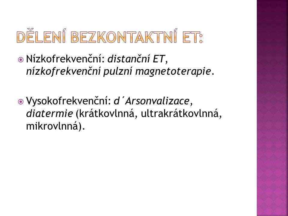  Nízkofrekvenční: distanční ET, nízkofrekvenční pulzní magnetoterapie.  Vysokofrekvenční: d´Arsonvalizace, diatermie (krátkovlnná, ultrakrátkovlnná,