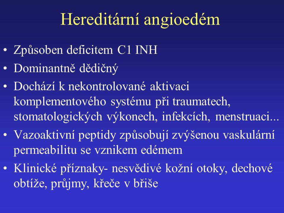 Hereditární angioedém Způsoben deficitem C1 INH Dominantně dědičný Dochází k nekontrolované aktivaci komplementového systému při traumatech, stomatologických výkonech, infekcích, menstruaci...