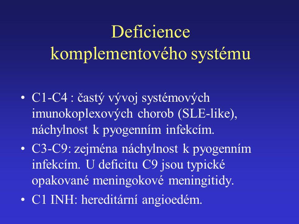 Deficience komplementového systému C1-C4 : častý vývoj systémových imunokoplexových chorob (SLE-like), náchylnost k pyogenním infekcím. C3-C9: zejména