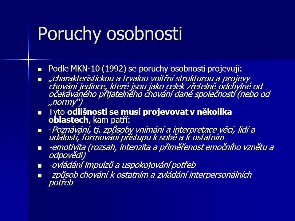 """Poruchy osobnosti Podle MKN-10 (1992) se poruchy osobnosti projevují: Podle MKN-10 (1992) se poruchy osobnosti projevují: """"charakteristickou a trvalou"""