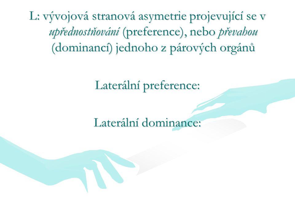 L: vývojová stranová asymetrie projevující se v upřednostňování (preference), nebo převahou (dominancí) jednoho z párových orgánů Laterální preference: Laterální dominance: