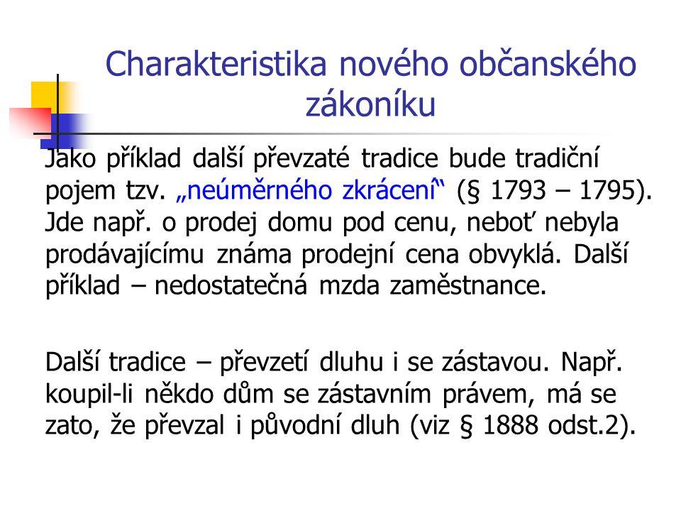 """Charakteristika nového občanského zákoníku Jako příklad další převzaté tradice bude tradiční pojem tzv. """"neúměrného zkrácení"""" (§ 1793 – 1795). Jde nap"""