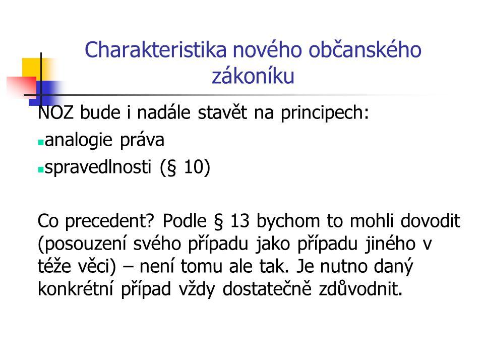 Charakteristika nového občanského zákoníku NOZ bude i nadále stavět na principech: analogie práva spravedlnosti (§ 10) Co precedent? Podle § 13 bychom