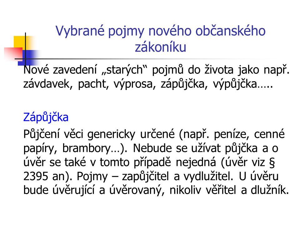 "Vybrané pojmy nového občanského zákoníku Nové zavedení ""starých"" pojmů do života jako např. závdavek, pacht, výprosa, zápůjčka, výpůjčka….. Zápůjčka P"
