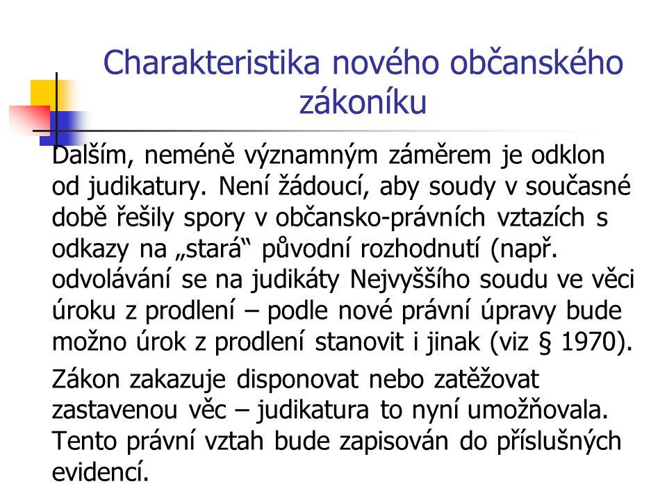 Charakteristika nového občanského zákoníku Dalším, neméně významným záměrem je odklon od judikatury. Není žádoucí, aby soudy v současné době řešily sp