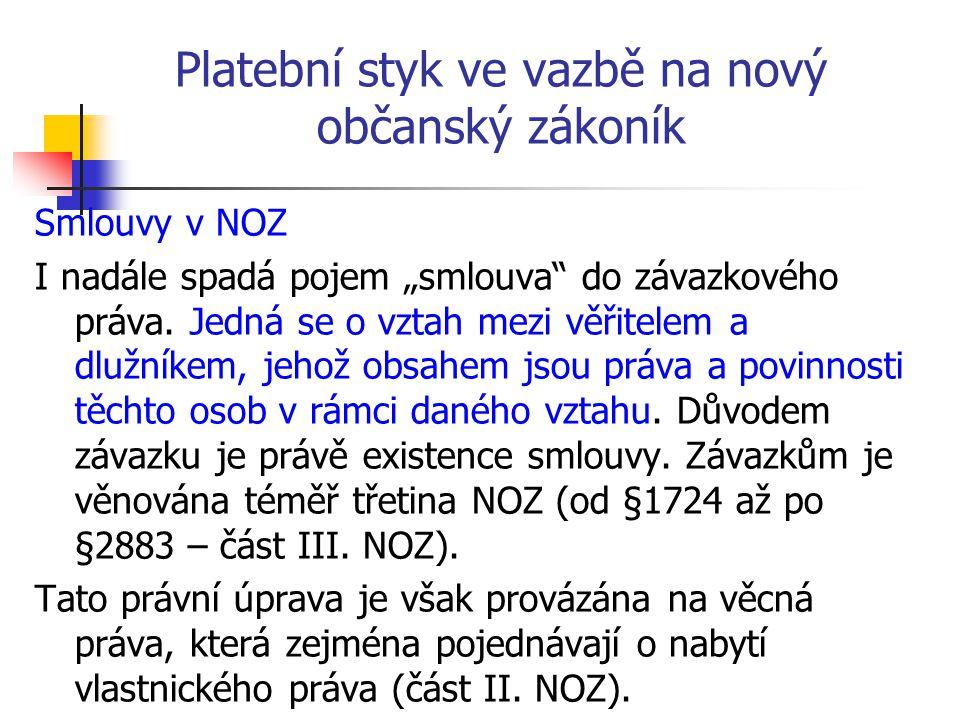 """Platební styk ve vazbě na nový občanský zákoník Smlouvy v NOZ I nadále spadá pojem """"smlouva"""" do závazkového práva. Jedná se o vztah mezi věřitelem a d"""