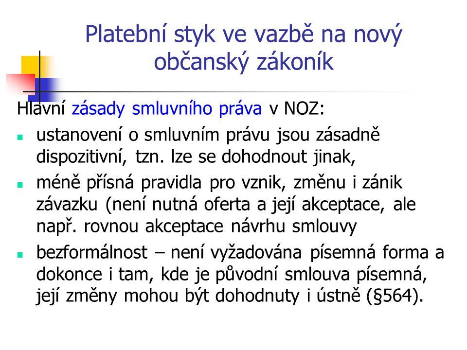 Platební styk ve vazbě na nový občanský zákoník Hlavní zásady smluvního práva v NOZ: ustanovení o smluvním právu jsou zásadně dispozitivní, tzn. lze s