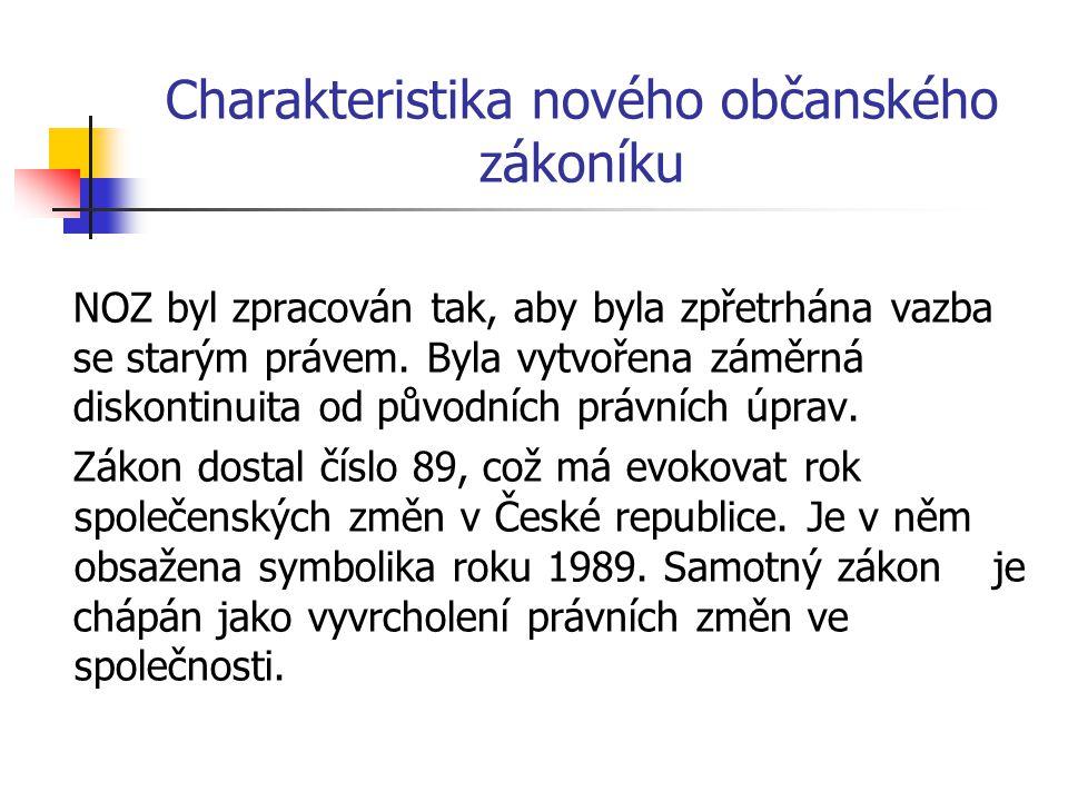 Charakteristika nového občanského zákoníku NOZ byl zpracován tak, aby byla zpřetrhána vazba se starým právem. Byla vytvořena záměrná diskontinuita od
