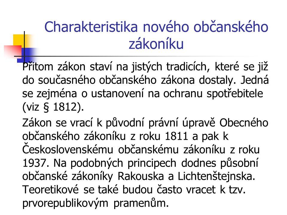 Charakteristika nového občanského zákoníku Přitom zákon staví na jistých tradicích, které se již do současného občanského zákona dostaly.