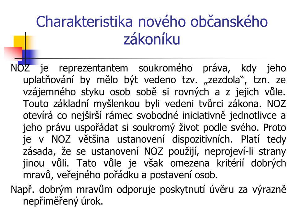 Charakteristika nového občanského zákoníku NOZ je reprezentantem soukromého práva, kdy jeho uplatňování by mělo být vedeno tzv.