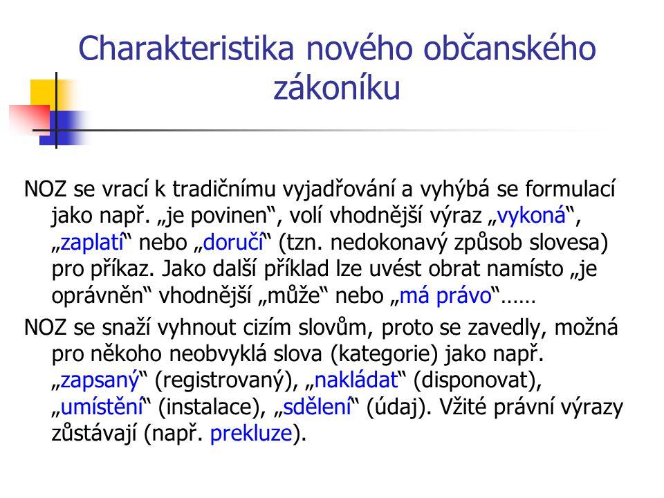 """Charakteristika nového občanského zákoníku NOZ se vrací k tradičnímu vyjadřování a vyhýbá se formulací jako např. """"je povinen"""", volí vhodnější výraz """""""