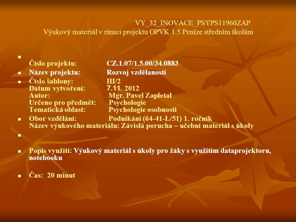 VY_32_INOVACE_PSYPS11960ZAP Výukový materiál v rámci projektu OPVK 1.5 Peníze středním školám Číslo projektu:CZ.1.07/1.5.00/34.0883 Název projektu:Rozvoj vzdělanosti Číslo šablony: III/2 Datum vytvoření: 7.