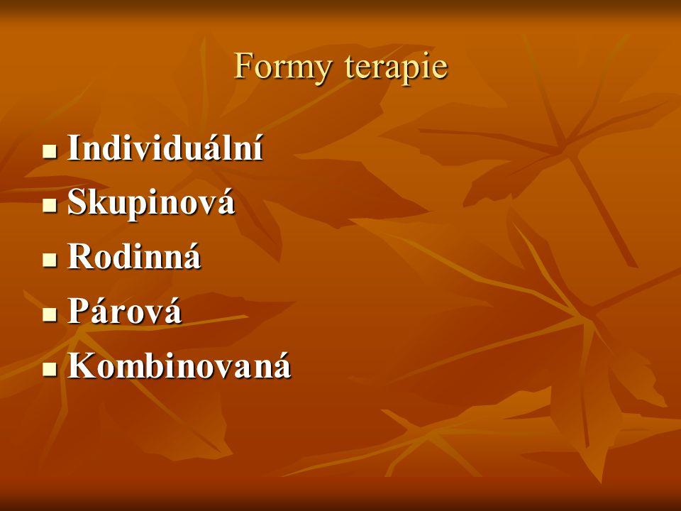 Formy terapie Individuální Individuální Skupinová Skupinová Rodinná Rodinná Párová Párová Kombinovaná Kombinovaná