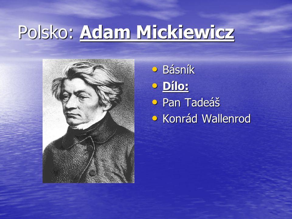 Polsko: Adam Mickiewicz Básník Básník Dílo: Dílo: Pan Tadeáš Pan Tadeáš Konrád Wallenrod Konrád Wallenrod