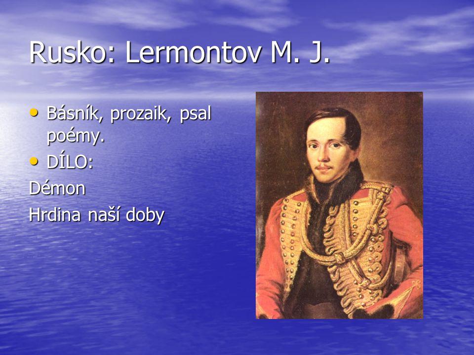 Rusko: Lermontov M. J. Básník, prozaik, psal poémy. Básník, prozaik, psal poémy. DÍLO: DÍLO:Démon Hrdina naší doby