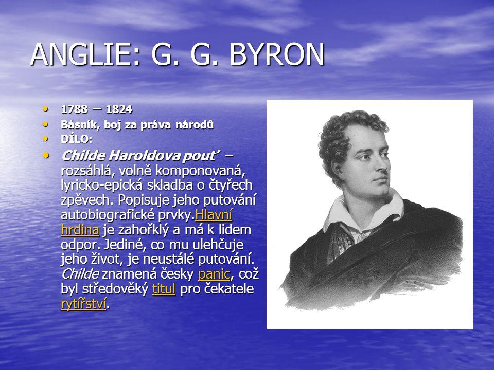 ANGLIE: G. G. BYRON 1788 – 1824 1788 – 1824 Básník, boj za práva národů Básník, boj za práva národů DÍLO: DÍLO: Childe Haroldova pouť – rozsáhlá, voln