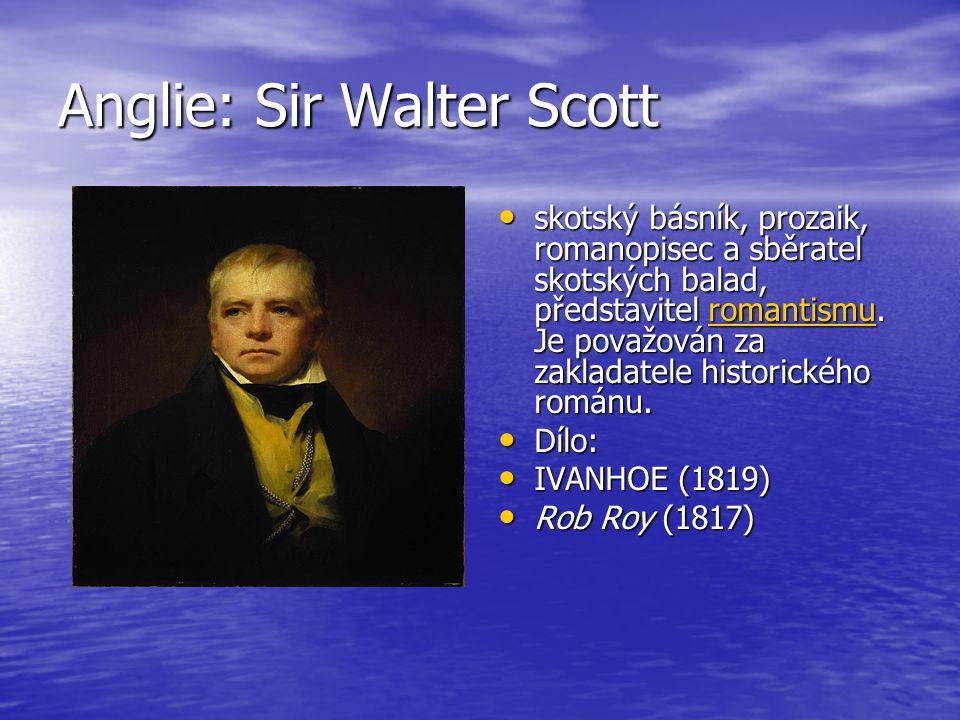 Anglie: Sir Walter Scott skotský básník, prozaik, romanopisec a sběratel skotských balad, představitel romantismu. Je považován za zakladatele histori