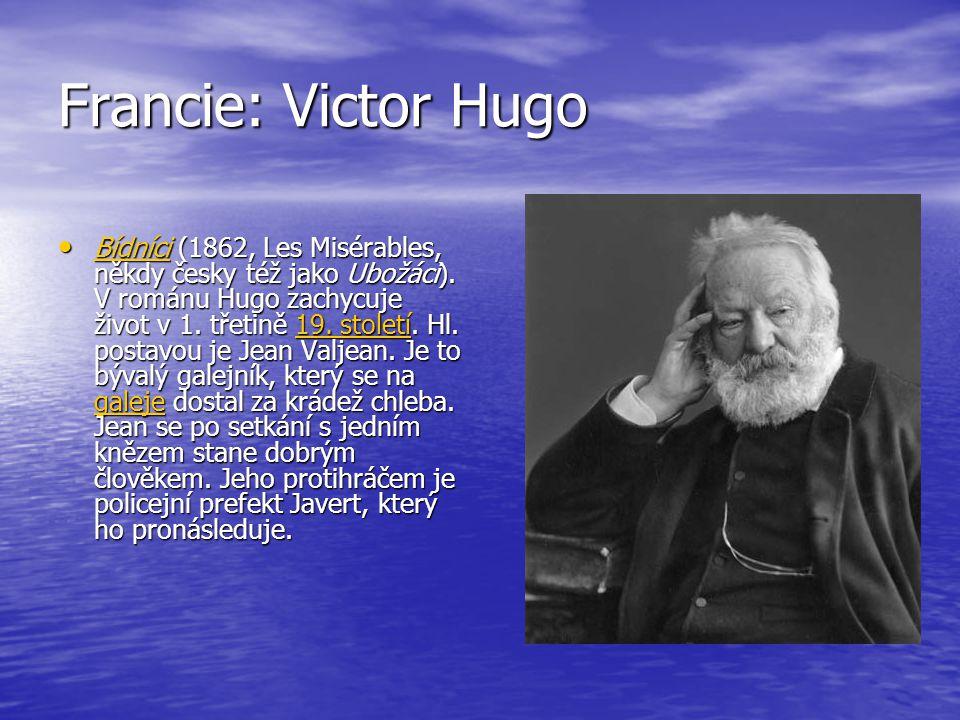 Francie: Victor Hugo Bídníci (1862, Les Misérables, někdy česky též jako Ubožáci). V románu Hugo zachycuje život v 1. třetině 19. století. Hl. postavo