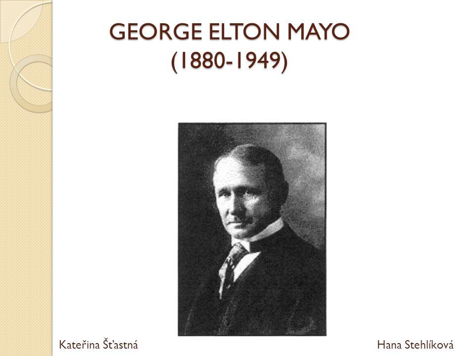 GEORGE ELTON MAYO (1880-1949) Kateřina Šťastná Hana Stehlíková